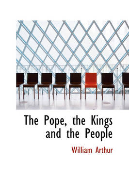 The Pope, the Kings and the People by William Arthur