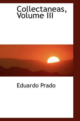 Collectaneas, Volume III by Eduardo Prado