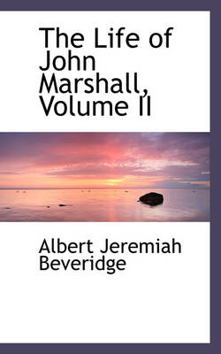 The Life of John Marshall, Volume II by Albert Jeremiah Beveridge