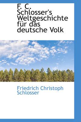 F. C. Schlosser's Weltgeschichte F R Das Deutsche Volk by Friedrich Christoph Schlosser