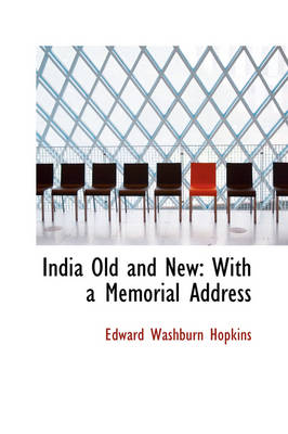 India Old and New With a Memorial Address by Edward Washburn Hopkins