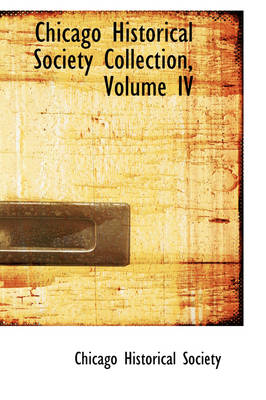 Chicago Historical Society Collection, Volume IV by Chicago Historical Society