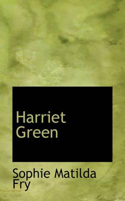 Harriet Green by Sophie Matilda Fry