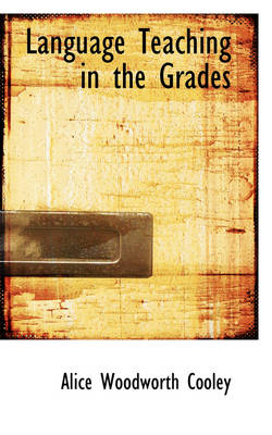 Language Teaching in the Grades by Alice Woodworth Cooley