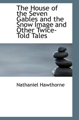 The House of the Seven Gables and the Snow Image and Other Twice-Told Tales by Nathaniel Hawthorne