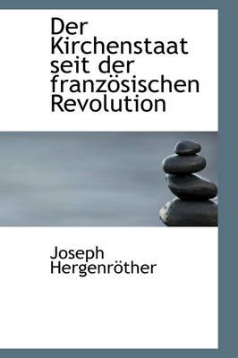 Der Kirchenstaat Seit Der Franz Sischen Revolution by Joseph Adam Gustav Hergenrother