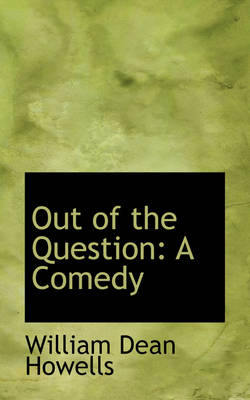 Out of the Question A Comedy by William Dean Howells