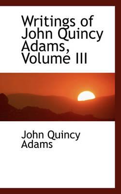 Writings of John Quincy Adams, Volume III by John Quincy Adams