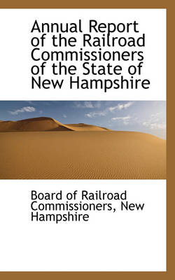 Annual Report of the Railroad Commissioners of the State of New Hampshire by Board Of Railroad Commissioners