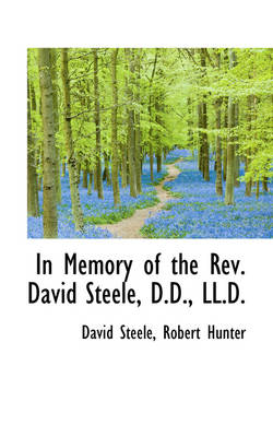 In Memory of the REV. David Steele, D.D., LL.D. by David Steele