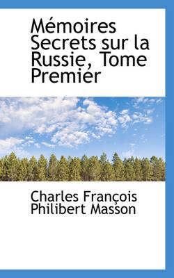 M Moires Secrets Sur La Russie, Tome Premier by Charles Franois Philibert Masson