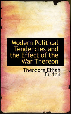 Modern Political Tendencies and the Effect of the War Thereon by Theodore Elijah Burton