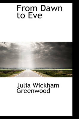 From Dawn to Eve by Julia Wickham Greenwood