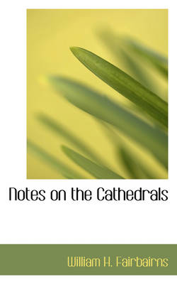 Notes on the Cathedrals by William H Fairbairns
