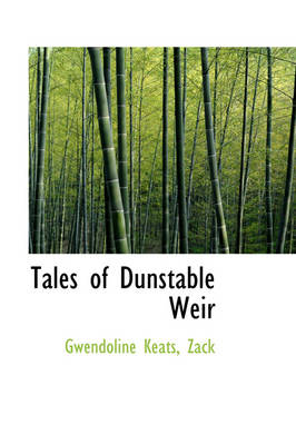 Tales of Dunstable Weir by Gwendoline Keats Zack