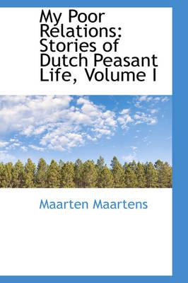 My Poor Relations Stories of Dutch Peasant Life, Volume I by Maarten Maartens