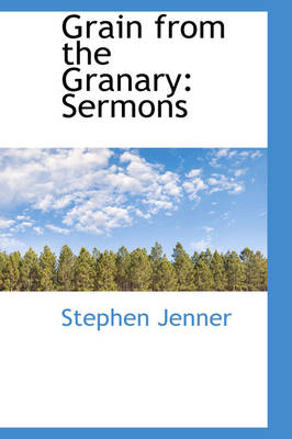 Grain from the Granary Sermons by Stephen Jenner