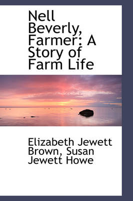 Nell Beverly, Farmer A Story of Farm Life by Elizabeth Jewett Brown