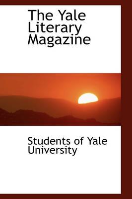 The Yale Literary Magazine by Students Of Yale University