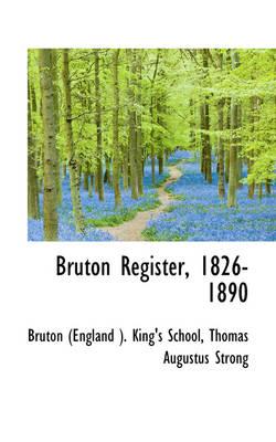 Bruton Register, 1826-1890 by Bruton (England ) King's School