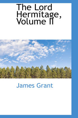 The Lord Hermitage, Volume II by James Grant