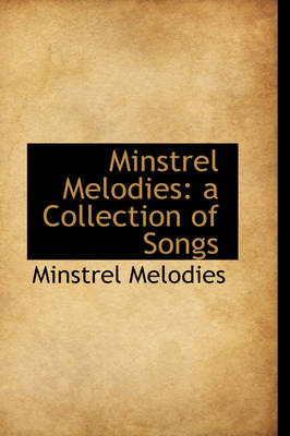 Minstrel Melodies A Collection of Songs by Minstrel Melodies