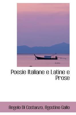 Poesie Italiane E Latine E Prose by Angelo Di Costanzo