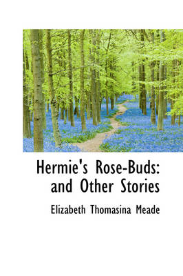 Hermie's Rose-Buds And Other Stories by Elizabeth Thomasina Meade