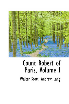 Count Robert of Paris, Volume I by Sir Walter Scott