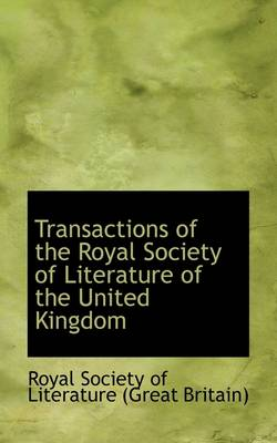 Transactions of the Royal Society of Literature of the United Kingdom by Great Britain Society of Literature, Society of Literature (Great Britain)