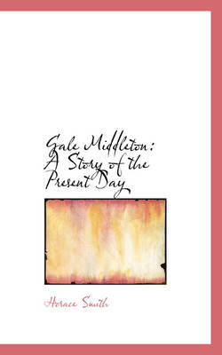 Gale Middleton A Story of the Present Day by Horace Smith