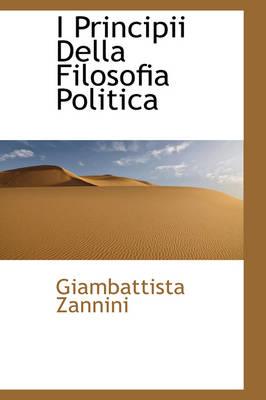 I Principii Della Filosofia Politica by Giambattista Zannini