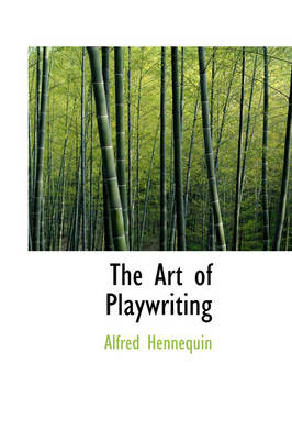 The Art of Playwriting by Alfred Hennequin