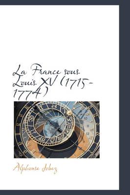 La France Sous Louis XV (1715-1774) by Alphonse Jobez