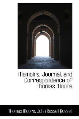Memoirs, Journal, and Correspondence of Thomas Moore by Thomas (Pomona College) Moore