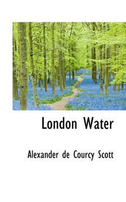 London Water by Alexander De Courcy Scott