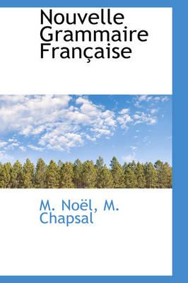 Nouvelle Grammaire Francaise by M Nol, M Noel