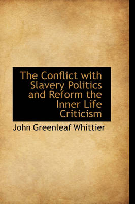 The Conflict with Slavery Politics and Reform the Inner Life Criticism by John Greenleaf Whittier