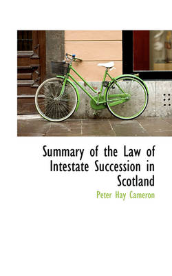 Summary of the Law of Intestate Succession in Scotland by Peter Hay Cameron