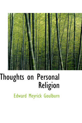 Thoughts on Personal Religion by Edward Meyrick Goulburn