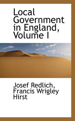 Local Government in England, Volume I by Josef Redlich