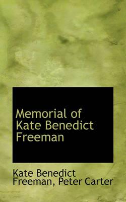 Memorial of Kate Benedict Freeman by Kate Benedict Freeman
