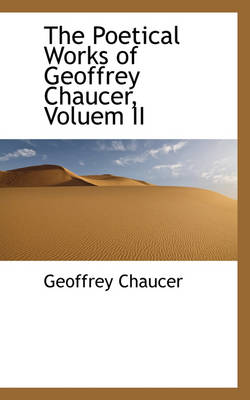 The Poetical Works of Geoffrey Chaucer, Voluem II by Geoffrey Chaucer