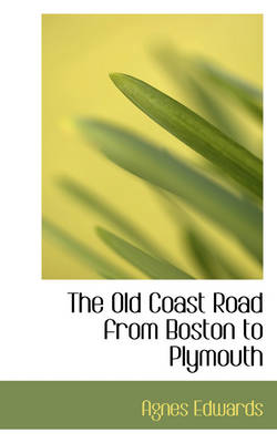 The Old Coast Road from Boston to Plymouth by Agnes Edwards