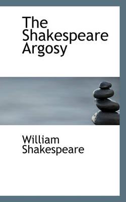 The Shakespeare Argosy by William Shakespeare