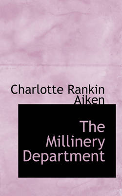 The Millinery Department by Charlotte Rankin Aiken