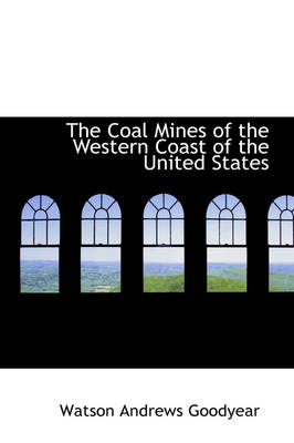 The Coal Mines of the Western Coast of the United States by Watson Andrews Goodyear