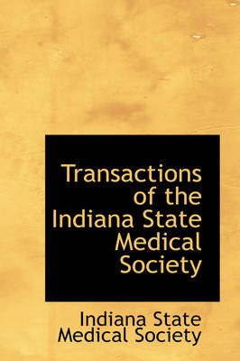 Transactions of the Indiana State Medical Society by Indiana State Medical Society