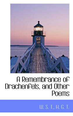 A Remembrance of Drachenfels, and Other Poems by W S T