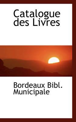 Catalogue Des Livres by Bordeaux Bibl Municipale